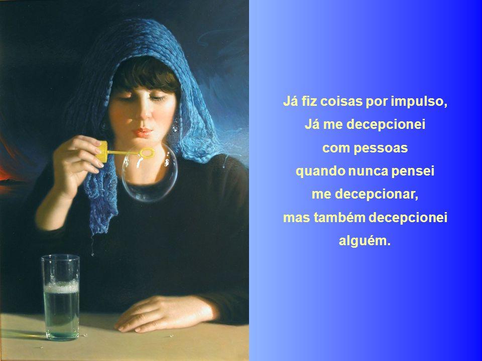 Já perdoei erros quase imperdoáveis, tentei substituir pessoas insubstituíveis e esquecer pessoas inesquecíveis .