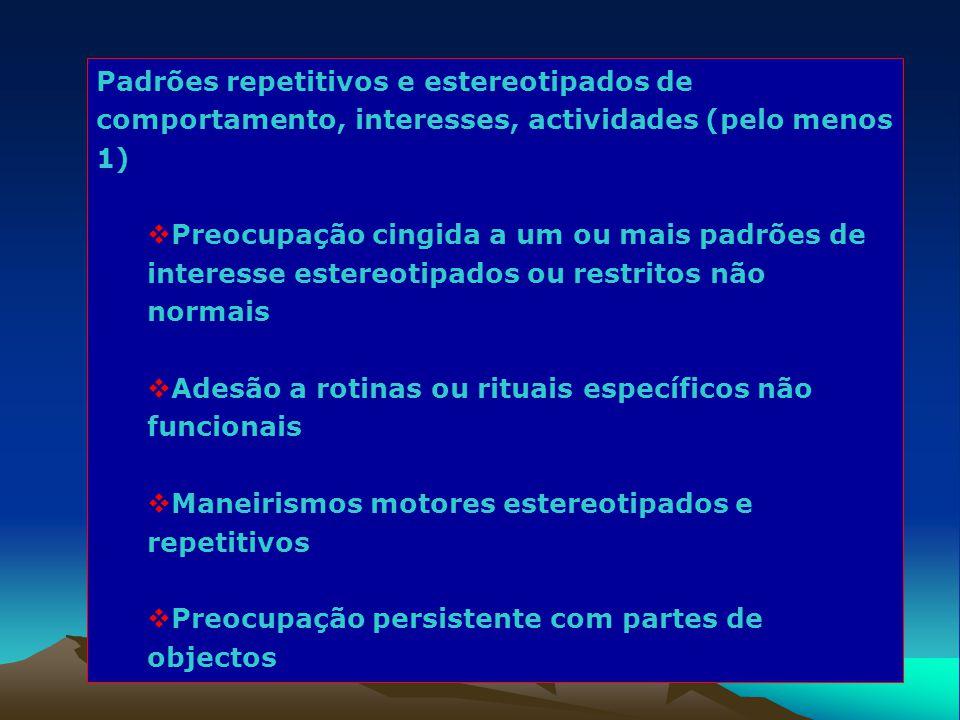 Padrões repetitivos e estereotipados de comportamento, interesses, actividades (pelo menos 1)  Preocupação cingida a um ou mais padrões de interesse