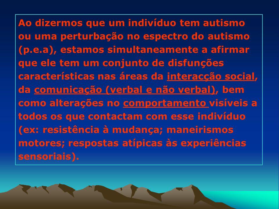 Ao dizermos que um indivíduo tem autismo ou uma perturbação no espectro do autismo (p.e.a), estamos simultaneamente a afirmar que ele tem um conjunto