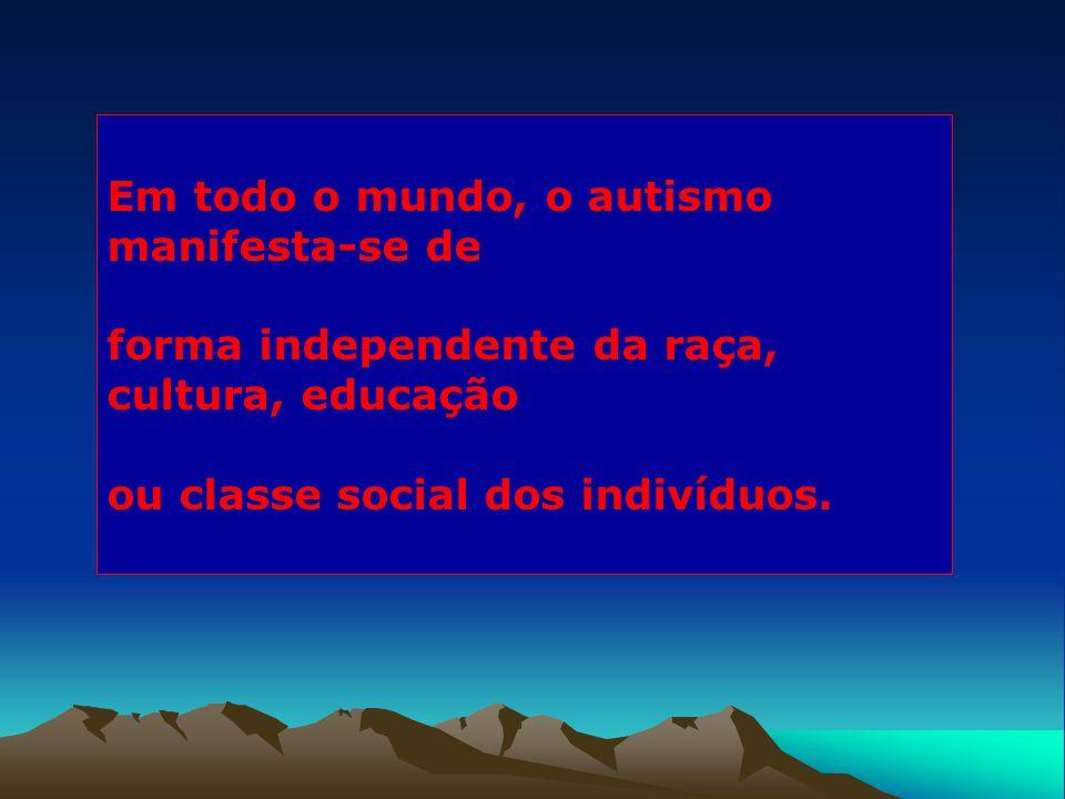 Em todo o mundo, o autismo manifesta-se de forma independente da raça, cultura, educação ou classe social dos indivíduos.