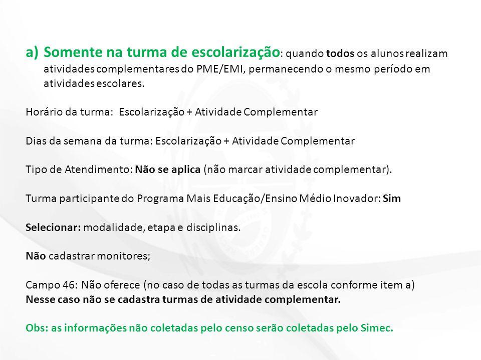 a)Somente na turma de escolarização : quando todos os alunos realizam atividades complementares do PME/EMI, permanecendo o mesmo período em atividades