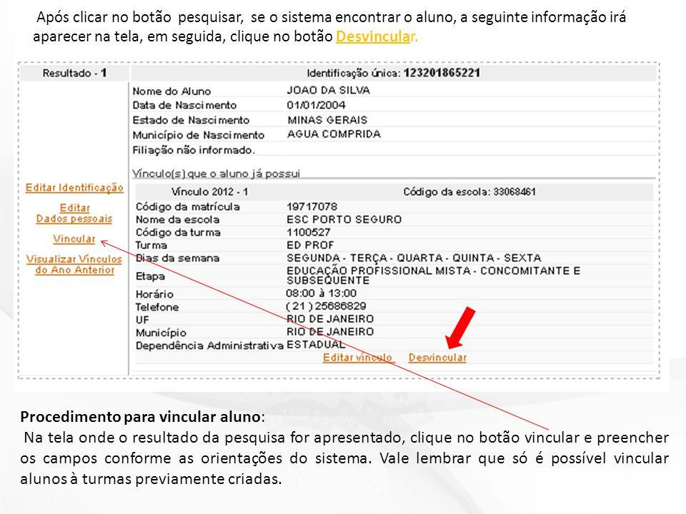 Após clicar no botão pesquisar, se o sistema encontrar o aluno, a seguinte informação irá aparecer na tela, em seguida, clique no botão Desvincular.