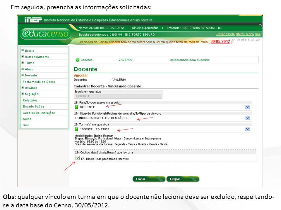 Em seguida, preencha as informações solicitadas: Obs: qualquer vínculo em turma em que o docente não leciona deve ser excluído, respeitando- se a data base do Censo, 30/05/2012.