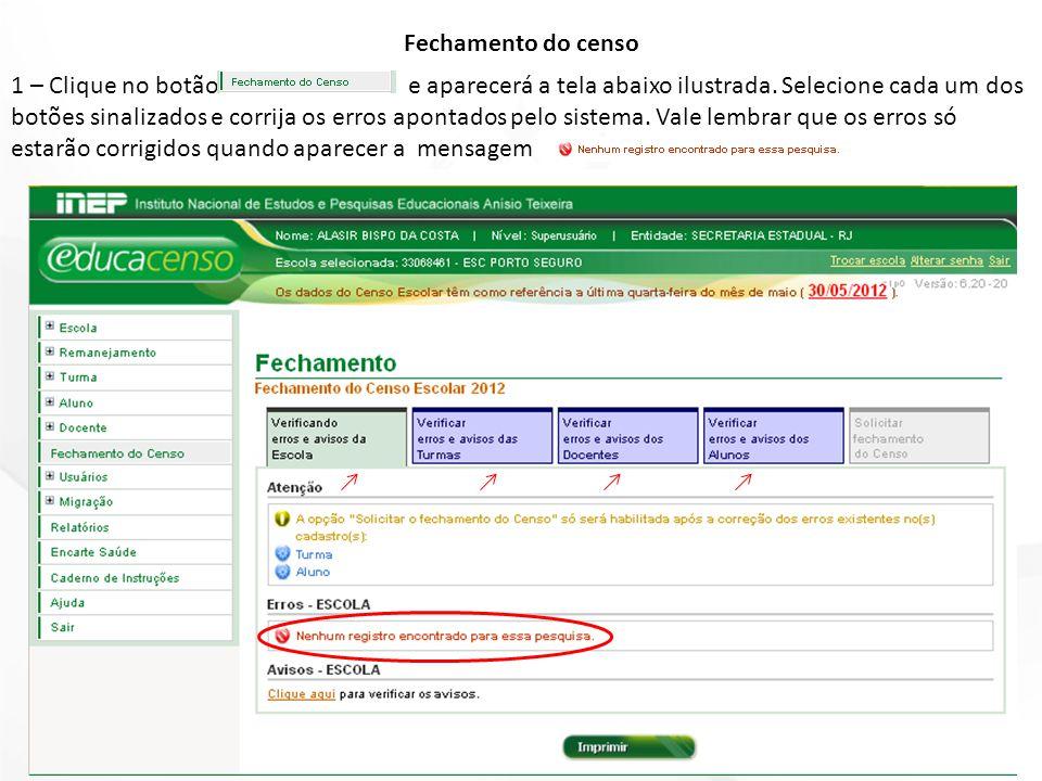 Fechamento do censo 1 – Clique no botão e aparecerá a tela abaixo ilustrada. Selecione cada um dos botões sinalizados e corrija os erros apontados pel