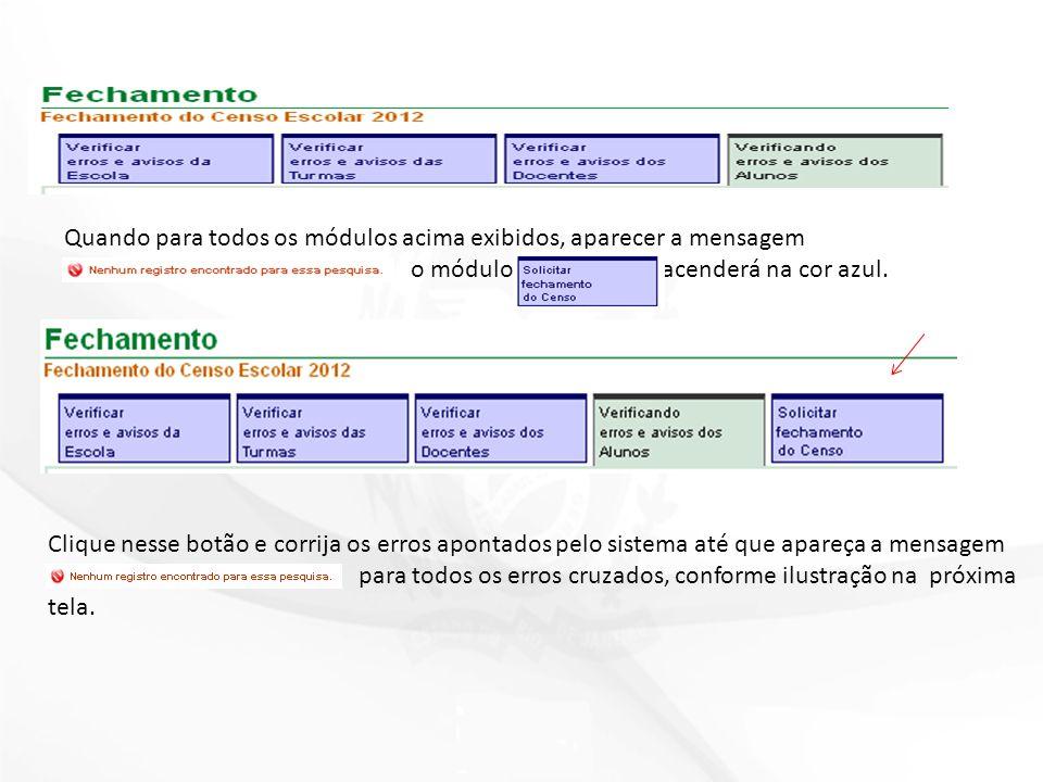 Quando para todos os módulos acima exibidos, aparecer a mensagem o módulo acenderá na cor azul.