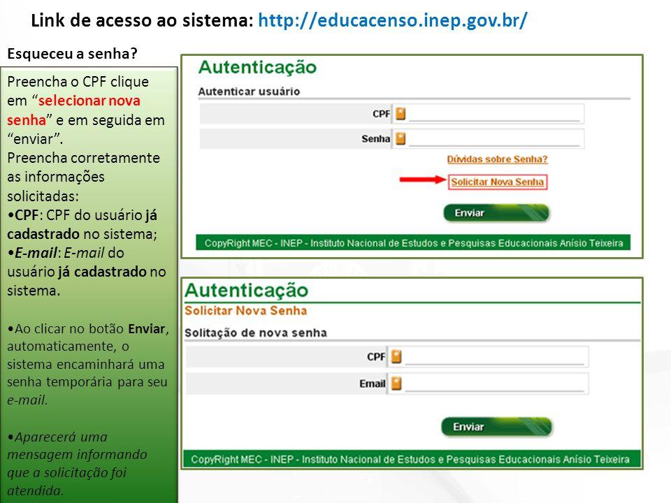 """Link de acesso ao sistema: http://educacenso.inep.gov.br/ Preencha o CPF clique em """"selecionar nova senha"""" e em seguida em """"enviar"""". Preencha corretam"""
