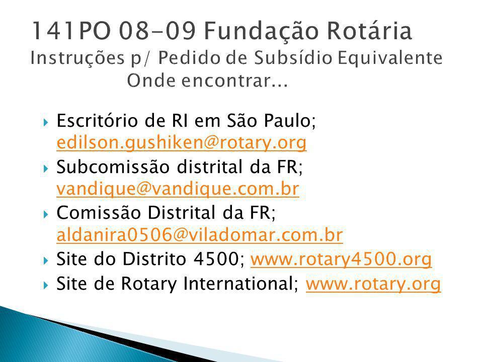 EEscritório de RI em São Paulo; edilson.gushiken@rotary.org SSubcomissão distrital da FR; vandique@vandique.com.br CComissão Distrital da FR; al