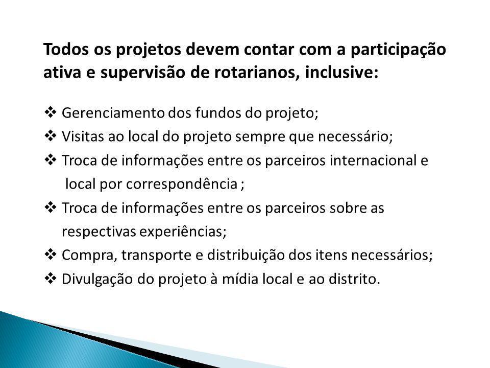 Todos os projetos devem contar com a participação ativa e supervisão de rotarianos, inclusive:  Gerenciamento dos fundos do projeto;  Visitas ao loc