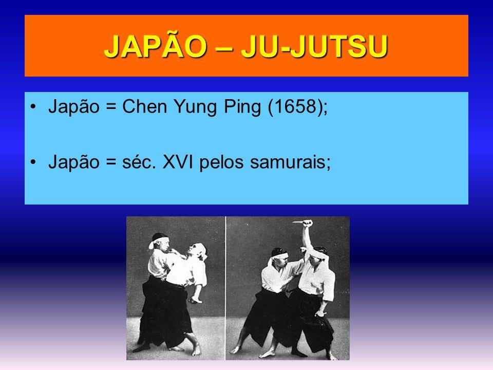 JAPÃO – JU-JUTSU •Japão = Chen Yung Ping (1658); •Japão = séc. XVI pelos samurais;