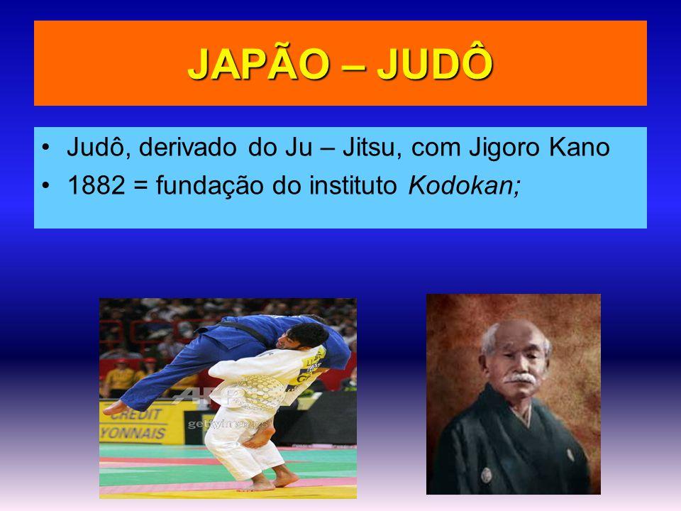 JAPÃO – JUDÔ •Judô, derivado do Ju – Jitsu, com Jigoro Kano •1882 = fundação do instituto Kodokan;