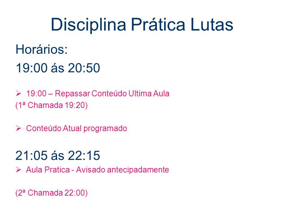 Disciplina Prática Lutas Horários: 19:00 ás 20:50  19:00 – Repassar Conteúdo Ultima Aula (1ª Chamada 19:20)  Conteúdo Atual programado 21:05 ás 22:1