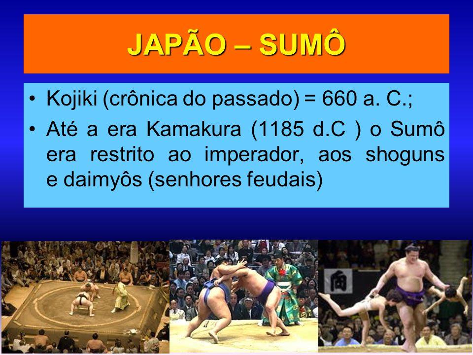 JAPÃO – SUMÔ •Kojiki (crônica do passado) = 660 a. C.; •Até a era Kamakura (1185 d.C ) o Sumô era restrito ao imperador, aos shoguns e daimyôs (senhor