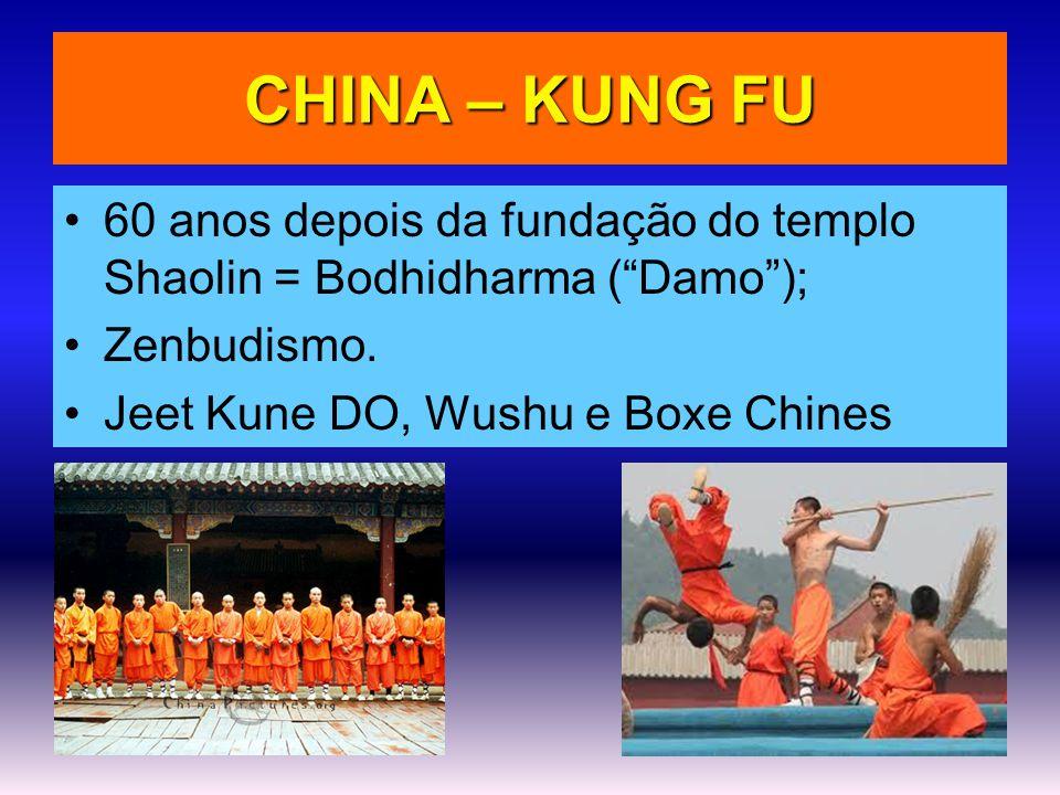 """CHINA – KUNG FU •60 anos depois da fundação do templo Shaolin = Bodhidharma (""""Damo""""); •Zenbudismo. •Jeet Kune DO, Wushu e Boxe Chines"""