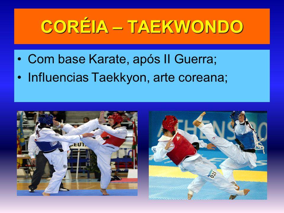 CORÉIA – TAEKWONDO •Com base Karate, após II Guerra; •Influencias Taekkyon, arte coreana;