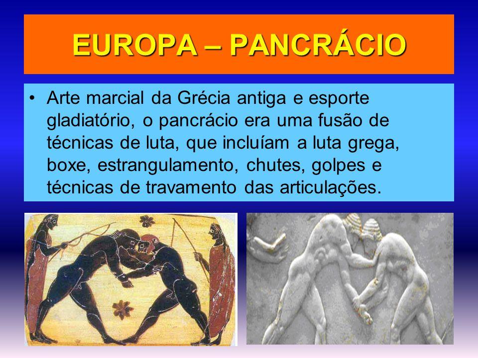 EUROPA – PANCRÁCIO •Arte marcial da Grécia antiga e esporte gladiatório, o pancrácio era uma fusão de técnicas de luta, que incluíam a luta grega, box