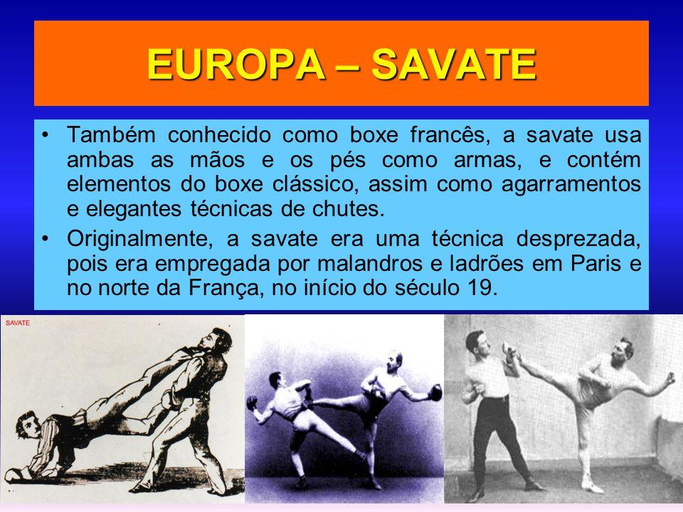 EUROPA – SAVATE •Também conhecido como boxe francês, a savate usa ambas as mãos e os pés como armas, e contém elementos do boxe clássico, assim como a