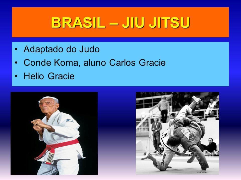 BRASIL – JIU JITSU •Adaptado do Judo •Conde Koma, aluno Carlos Gracie •Helio Gracie