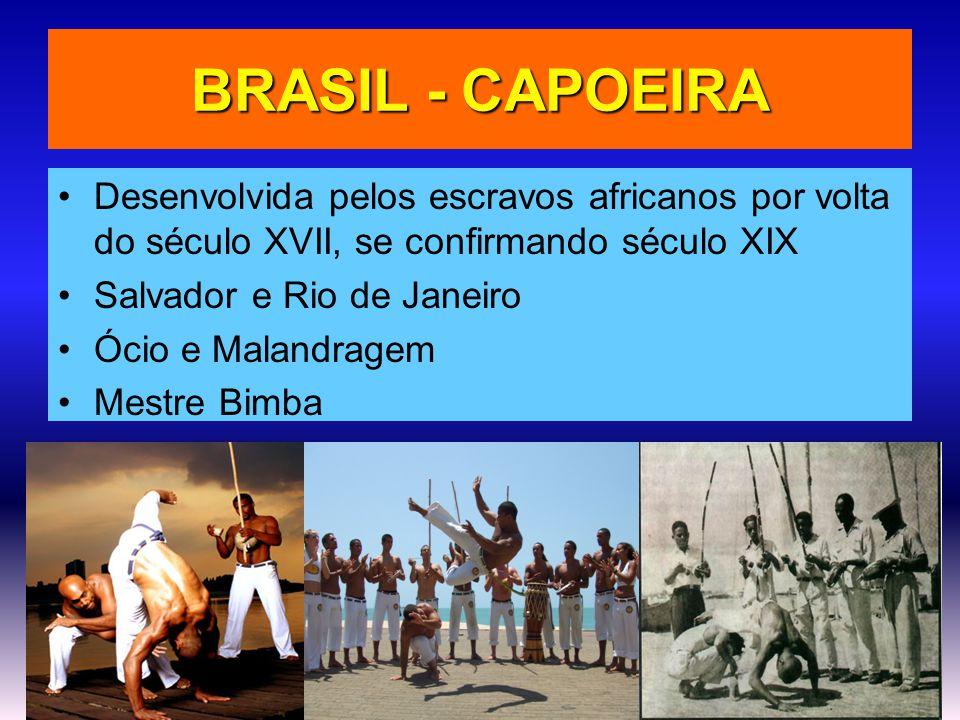 BRASIL - CAPOEIRA •Desenvolvida pelos escravos africanos por volta do século XVII, se confirmando século XIX •Salvador e Rio de Janeiro •Ócio e Maland