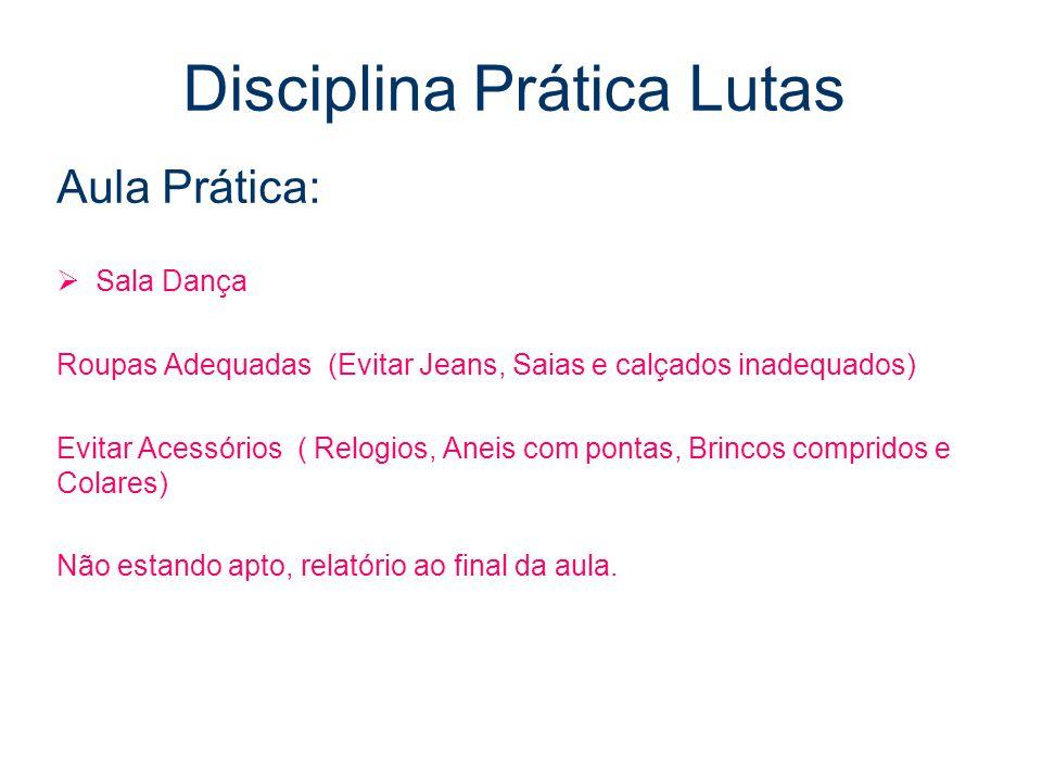 Disciplina Prática Lutas Aula Prática:  Sala Dança Roupas Adequadas (Evitar Jeans, Saias e calçados inadequados) Evitar Acessórios ( Relogios, Aneis