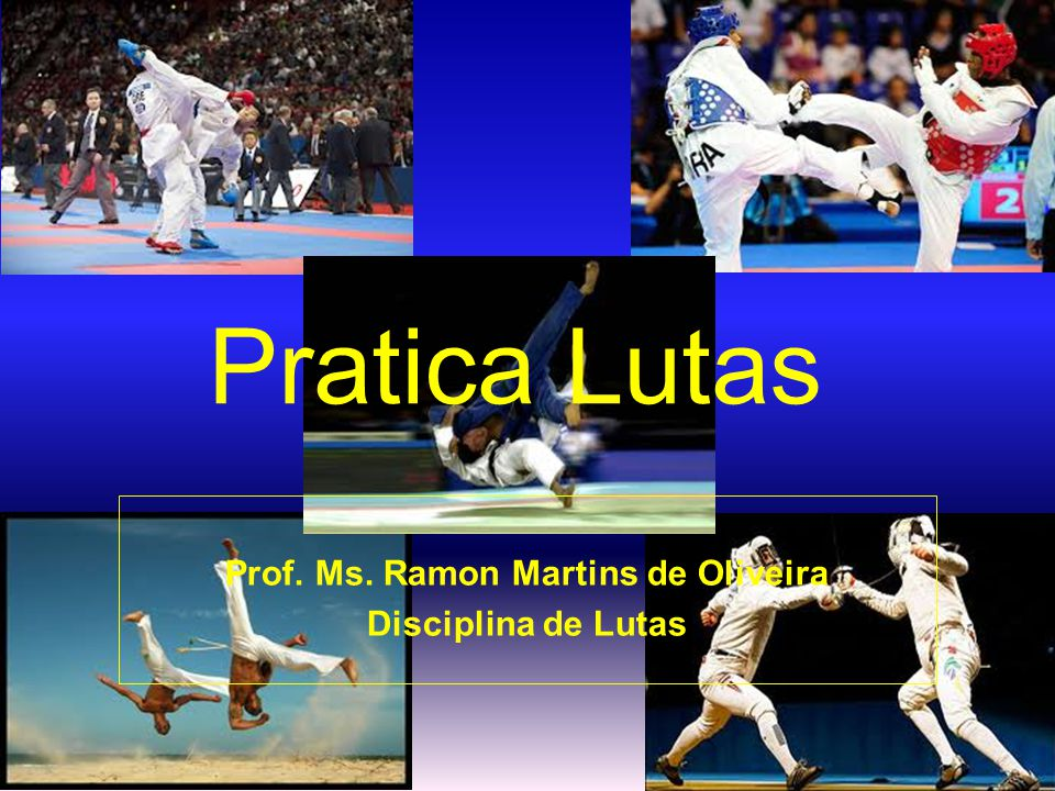Pratica Lutas Prof. Ms. Ramon Martins de Oliveira Disciplina de Lutas