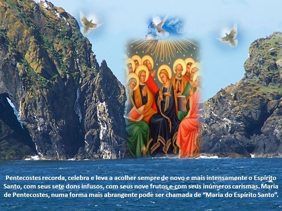 Pentecostes recorda, celebra e leva a acolher sempre de novo e mais intensamente o Espírito Santo, com seus sete dons infusos, com seus nove frutos e com seus inúmeros carismas.