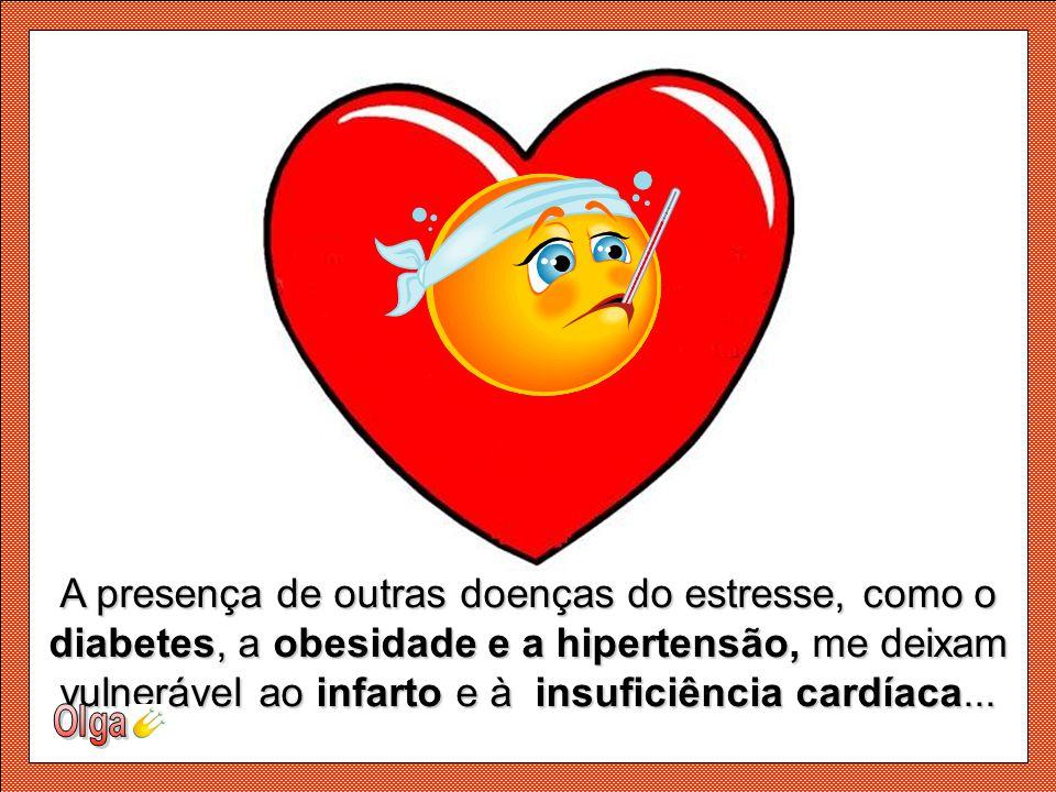 Os hormônios do estresse endurecem minhas artérias, aumentam o colesterol e a pressão arterial, provocam o acúmulo de gorduras e de plaquetas (que for