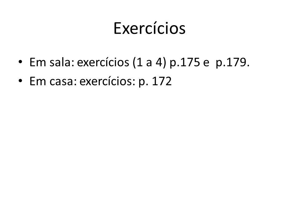 Exercícios • Em sala: exercícios (1 a 4) p.175 e p.179. • Em casa: exercícios: p. 172