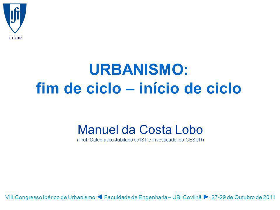 CESUR URBANISMO: fim de ciclo – início de ciclo Manuel da Costa Lobo (Prof.