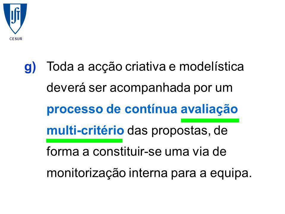 CESUR g)Toda a acção criativa e modelística deverá ser acompanhada por um processo de contínua avaliação multi-critério das propostas, de forma a constituir-se uma via de monitorização interna para a equipa.