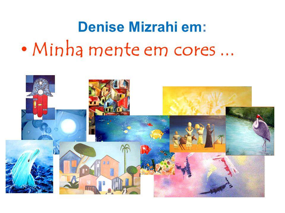 Denise Mizrahi em: •Minha mente em cores...