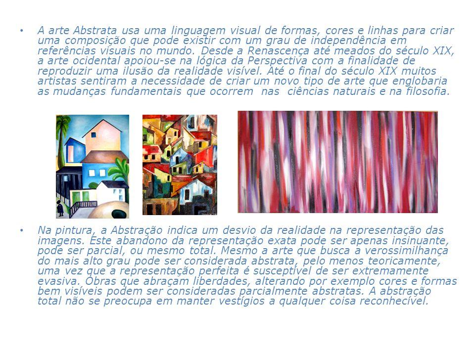 • A arte Abstrata usa uma linguagem visual de formas, cores e linhas para criar uma composição que pode existir com um grau de independência em referê