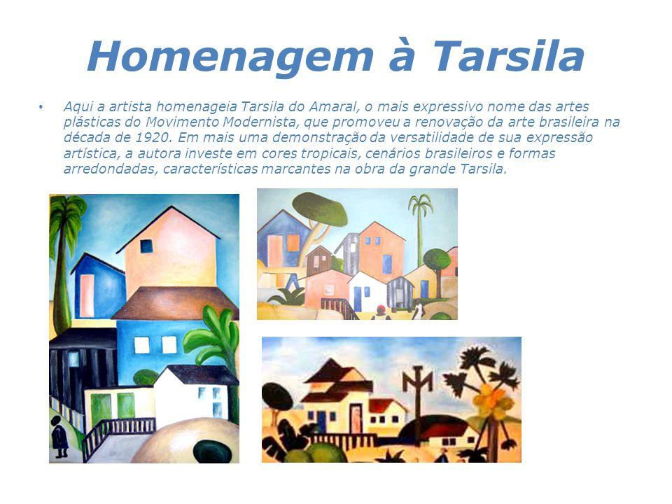 Homenagem à Tarsila • Aqui a artista homenageia Tarsila do Amaral, o mais expressivo nome das artes plásticas do Movimento Modernista, que promoveu a