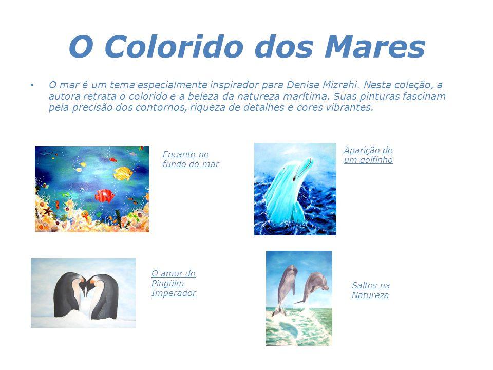 O Colorido dos Mares • O mar é um tema especialmente inspirador para Denise Mizrahi. Nesta coleção, a autora retrata o colorido e a beleza da natureza
