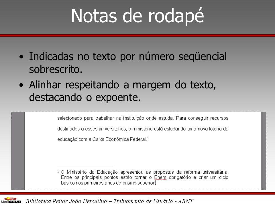 Biblioteca Reitor João Herculino – Treinamento de Usuário - ABNT Citação de citação Pode ser direta ou indireta, respeitando a formatação das mesmas.