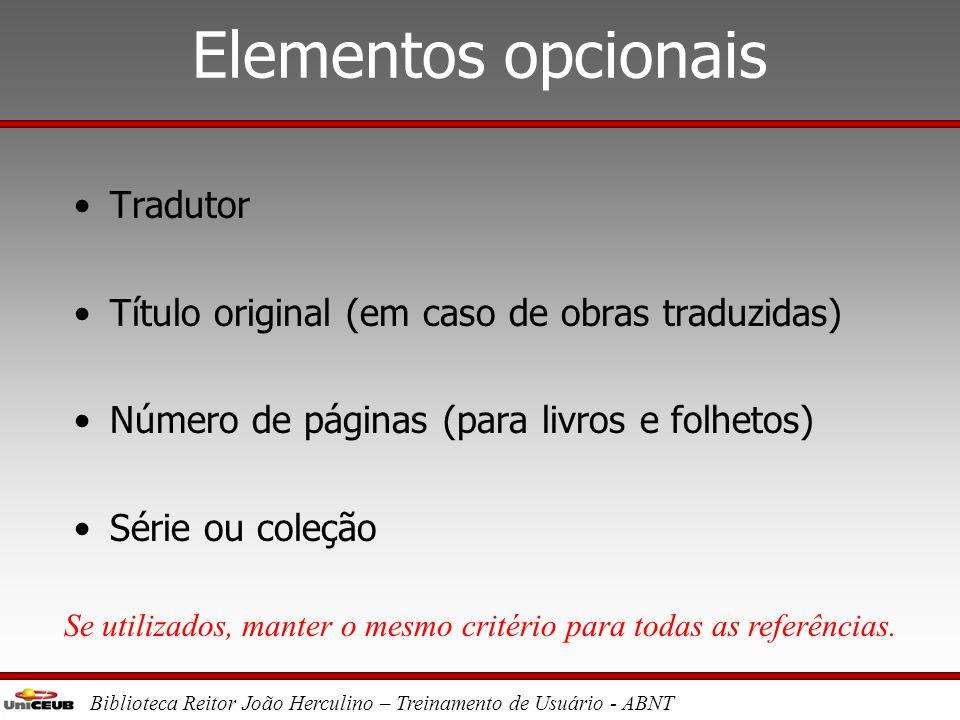 Biblioteca Reitor João Herculino – Treinamento de Usuário - ABNT Elementos obrigatórios •Autor •Título e subtítulo (se houver) •Edição (se houver) •Lo