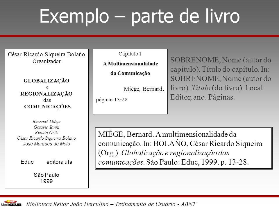 Biblioteca Reitor João Herculino – Treinamento de Usuário - ABNT Exemplo - livro QUEIRÓS, Eça de. Os Maias. Disponível em:. Acesso em: 27 ago. 2004. S
