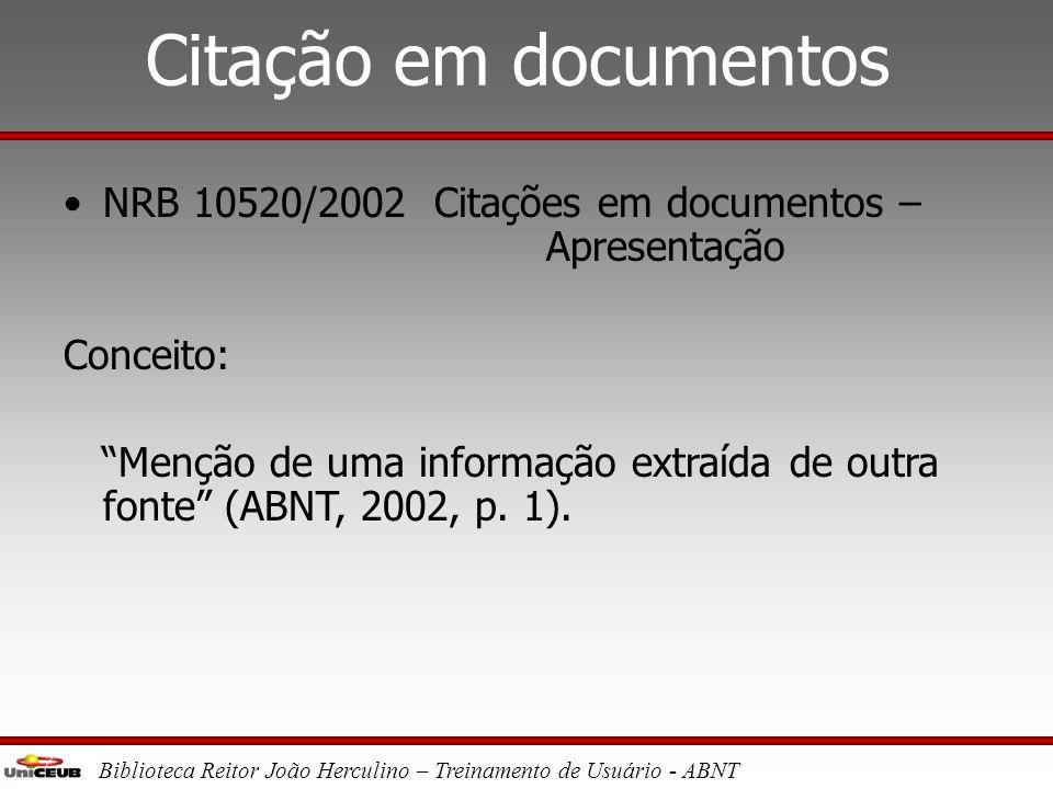 Biblioteca Reitor João Herculino – Treinamento de Usuário - ABNT ABNT •NRB 10520/2002 Citações em documentos – Apresentação •NBR 6023/2002 Referências