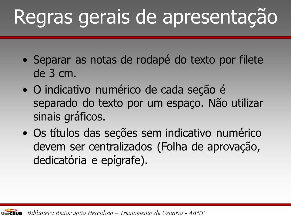 Biblioteca Reitor João Herculino – Treinamento de Usuário - ABNT Regras gerais de apresentação •Espaçamento entrelinhas duplo para o texto. •Espaçamen
