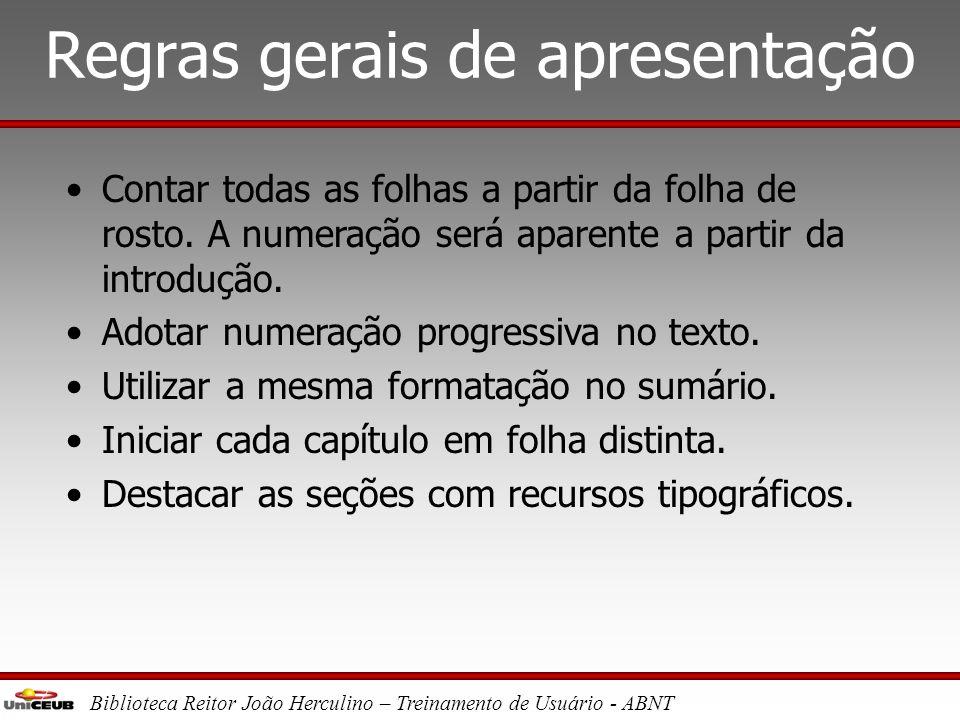 Biblioteca Reitor João Herculino – Treinamento de Usuário - ABNT Regras gerais de apresentação •Separar as notas de rodapé do texto por filete de 3 cm