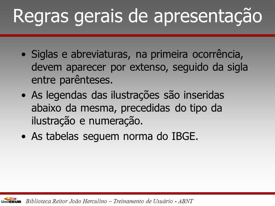 Biblioteca Reitor João Herculino – Treinamento de Usuário - ABNT Regras gerais de apresentação •Contar todas as folhas a partir da folha de rosto. A n