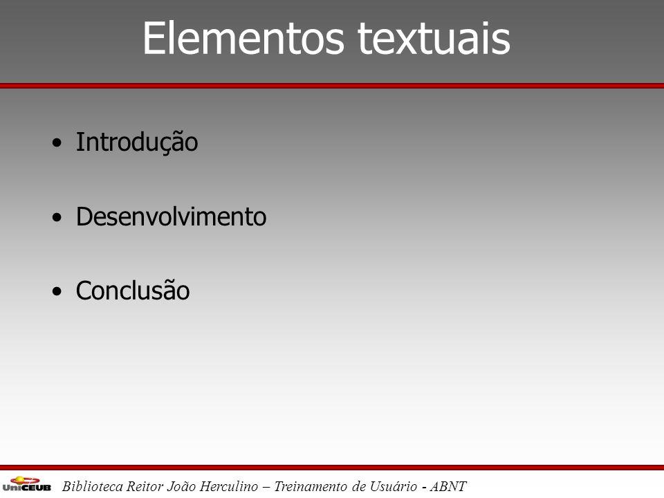 Biblioteca Reitor João Herculino – Treinamento de Usuário - ABNT Elementos pré-textuais •Capa •Folha de rosto •Folha de aprovação •Dedicatória* •Agrad