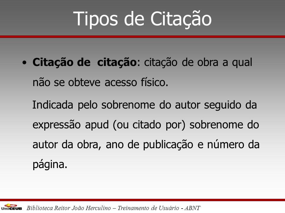 Biblioteca Reitor João Herculino – Treinamento de Usuário - ABNT Tipos de citação •Citação direta: transcrição literal do texto. Indicada pelo sobreno