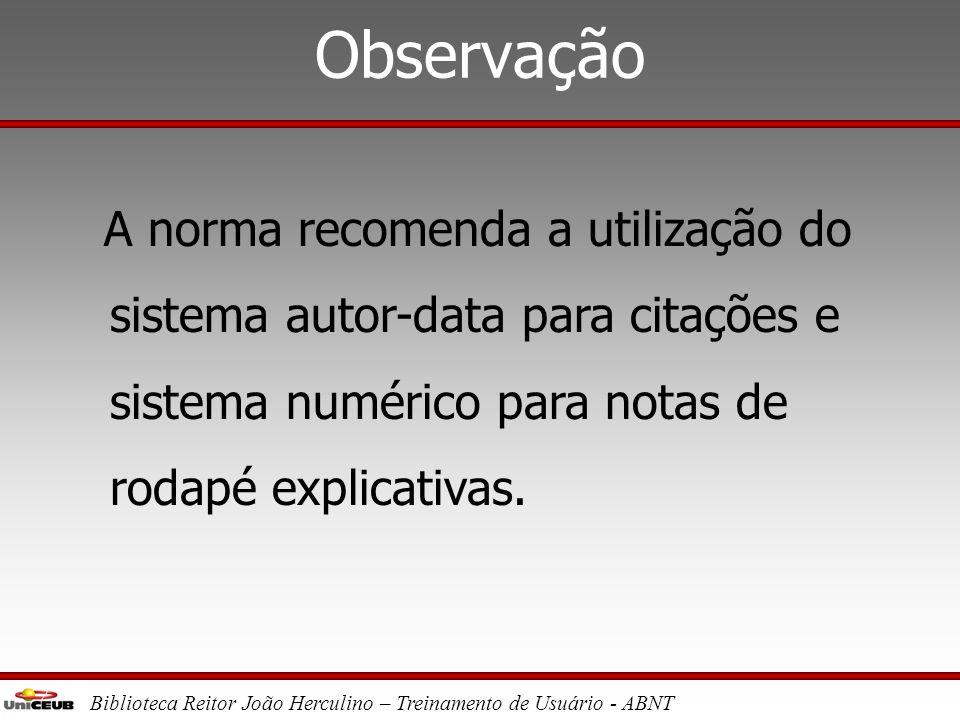 Biblioteca Reitor João Herculino – Treinamento de Usuário - ABNT Sistemas de chamada •Sistemas de Chamada: –Sistema autor-data (alfabético) – indicado