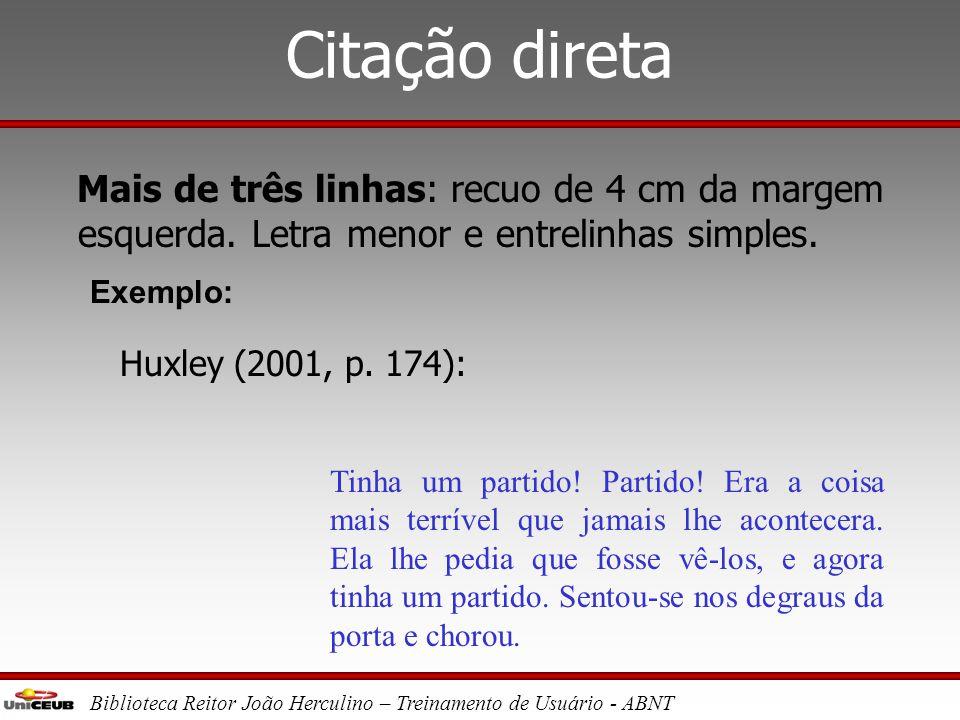 Biblioteca Reitor João Herculino – Treinamento de Usuário - ABNT Citação direta Até 3 linhas: dentro do texto entre aspas Exemplo: Para Huxley (2001,