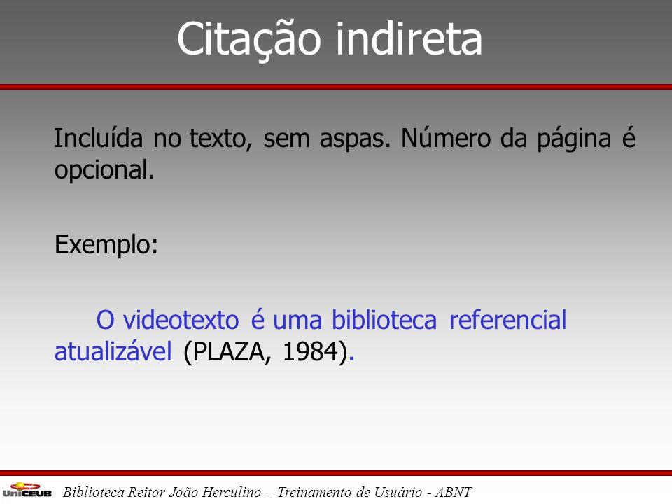 Biblioteca Reitor João Herculino – Treinamento de Usuário - ABNT Citação direta Mais de três linhas: recuo de 4 cm da margem esquerda. Letra menor e e