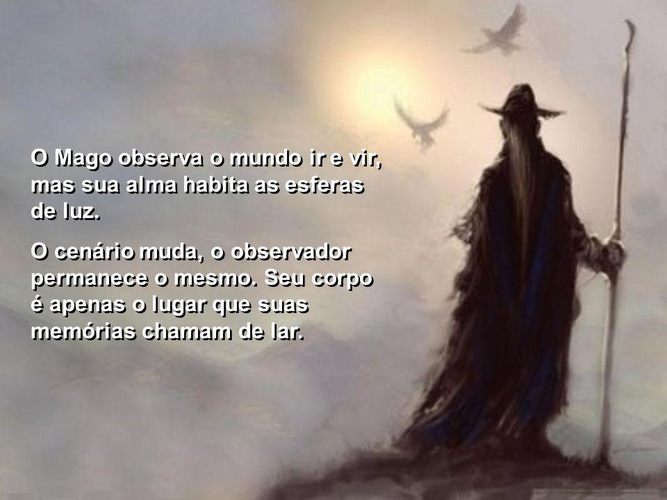 A volta da magia só pode acontecer com o retorno da inocência. A essência do Mago é a transformação. A volta da magia só pode acontecer com o retorno