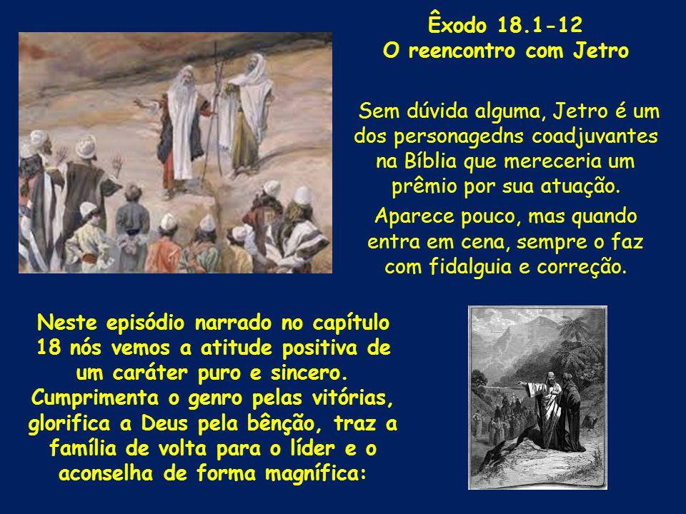 Êxodo 18.1-12 O reencontro com Jetro Sem dúvida alguma, Jetro é um dos personagedns coadjuvantes na Bíblia que mereceria um prêmio por sua atuação. Ap