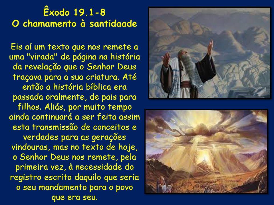 Êxodo 19.1-8 O chamamento à santidaade Eis aí um texto que nos remete a uma