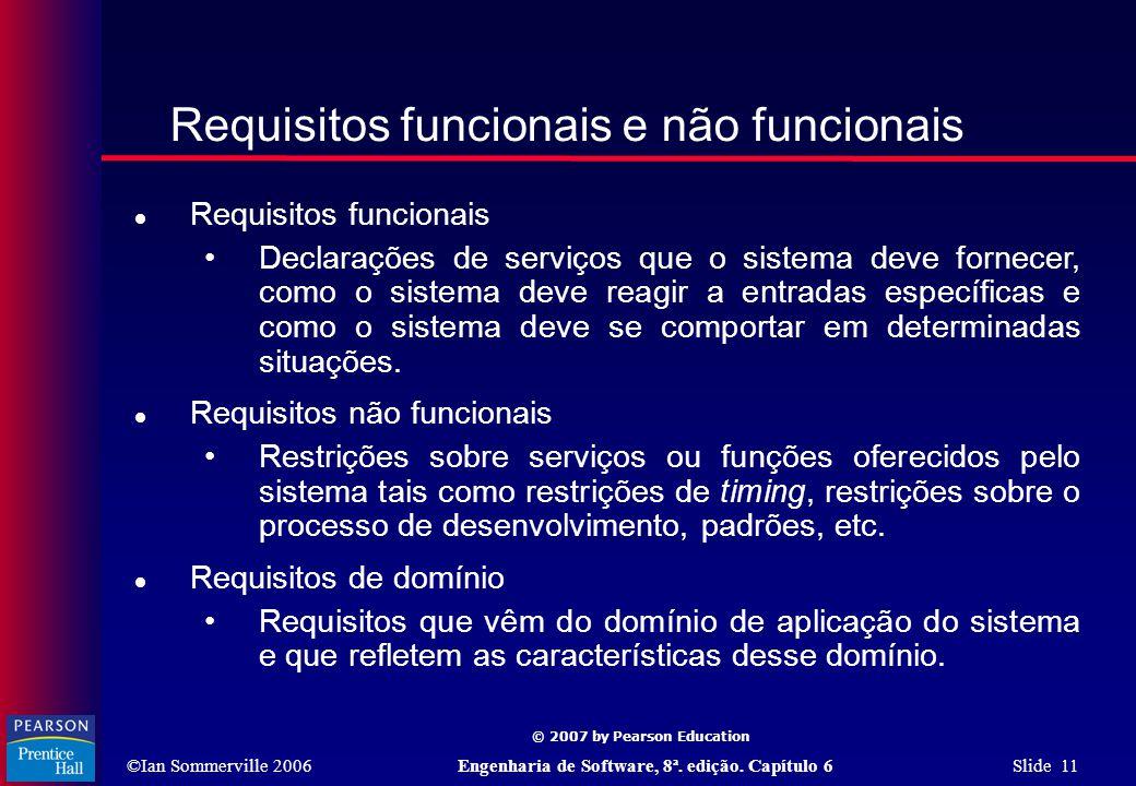 ©Ian Sommerville 2006Engenharia de Software, 8ª. edição. Capítulo 6 Slide 11 © 2007 by Pearson Education Requisitos funcionais e não funcionais  Requ