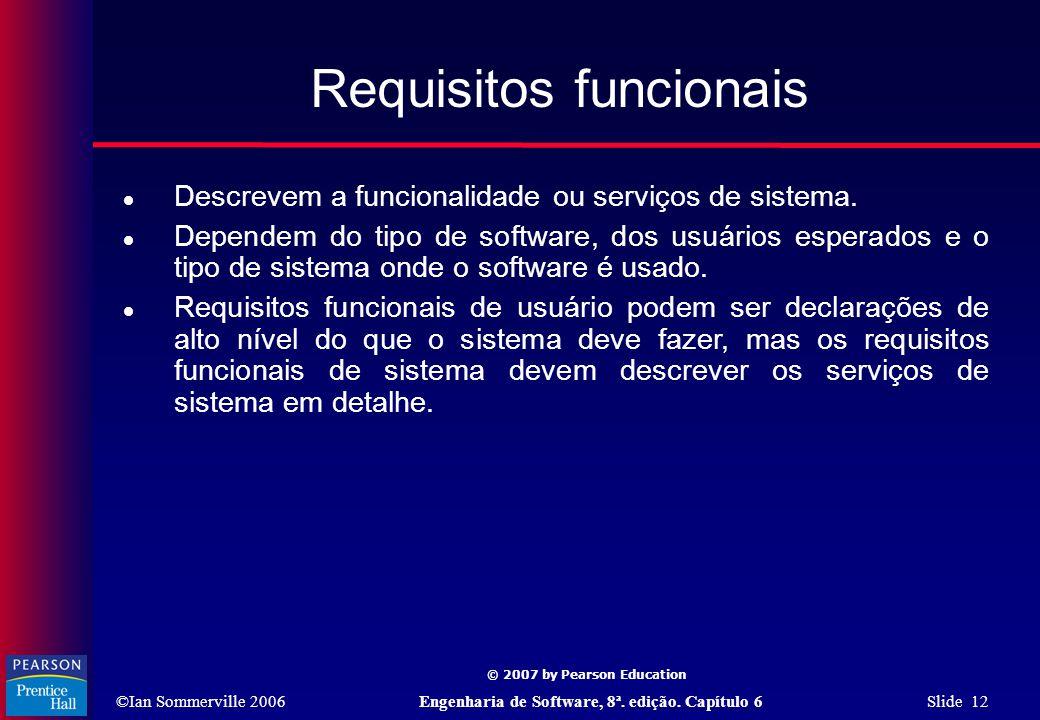 ©Ian Sommerville 2006Engenharia de Software, 8ª. edição. Capítulo 6 Slide 12 © 2007 by Pearson Education Requisitos funcionais  Descrevem a funcional